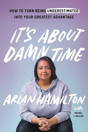 4 - It's About Damn Time, by Arlan Hamilton and Rachel L. Nelson