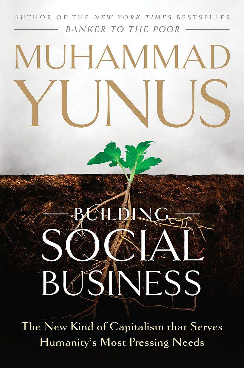 2 - Building Social Business, by Muhammad Yunus