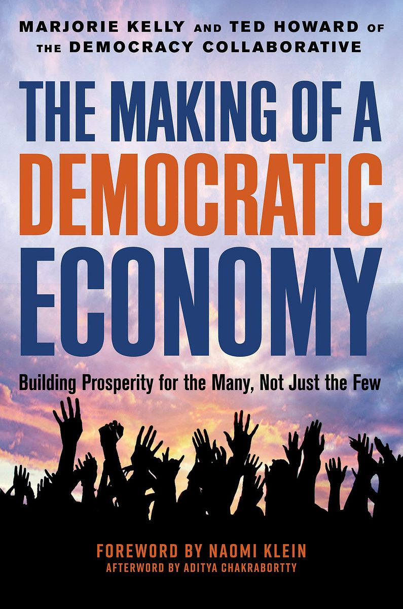 7 - The Making of a Democratic Economy, by Marjorie Kelly and Ted Howard